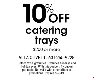 10% OFF catering trays $200 or more. Before tax & gratuities. Excludes holidays and holiday eves. With this coupon. 1 coupon per table. Not valid with other offers or promotions. Expires 8-9-19.