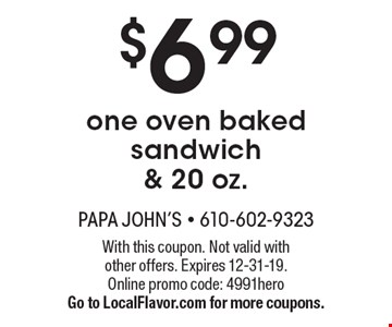 $6.99 one oven baked sandwich & 20 oz.. With this coupon. Not valid with other offers. Expires 12-31-19. Online promo code: 4991hero. Go to LocalFlavor.com for more coupons.