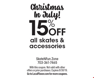 Christmas In July! 15% off all skates & accessories. With this coupon. Not valid with other offers or prior purchases. Expires 8/30/19. Go to LocalFlavor.com for more coupons.