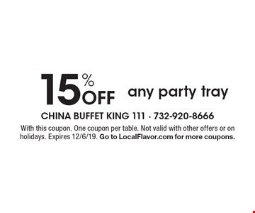 15% off any party tray. With this coupon. One coupon per table. Not valid with other offers or on holidays. Expires 12/6/19. Go to LocalFlavor.com for more coupons.