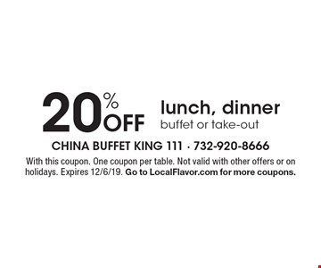 20% off lunch, dinner buffet or take-out. With this coupon. One coupon per table. Not valid with other offers or on holidays. Expires 12/6/19. Go to LocalFlavor.com for more coupons.