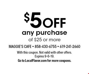 $5 off any purchase of $25 or more. With this coupon. Not valid with other offers. Expires 9-6-19. Go to LocalFlavor.com for more coupons.