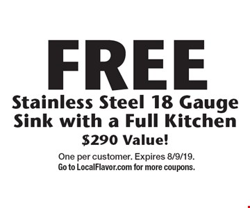 FREE Stainless Steel 18 Gauge Sink with a Full Kitchen $290 Value! One per customer. Expires 8/9/19. Go to LocalFlavor.com for more coupons.