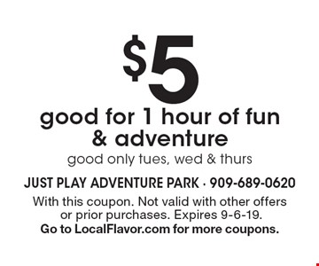 $5 good for 1 hour of fun & adventure good only tues, wed & thurs. With this coupon. Not valid with other offers or prior purchases. Expires 9-6-19.Go to LocalFlavor.com for more coupons.