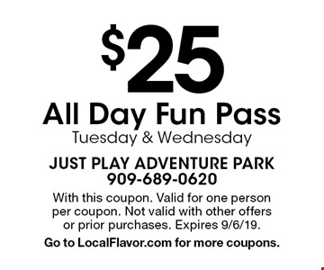 $25 All Day Fun Pass Tuesday & Wednesday. With this coupon. Valid for one person per coupon. Not valid with other offers or prior purchases. Expires 9/6/19. Go to LocalFlavor.com for more coupons.