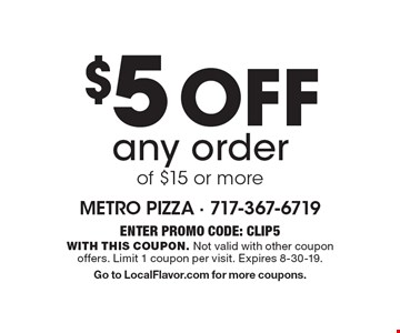 $5 Off any order of $15 or more. Enter PROMO CODE: CLIP5 With this coupon. Not valid with other coupon offers. Limit 1 coupon per visit. Expires 8-30-19.Go to LocalFlavor.com for more coupons.