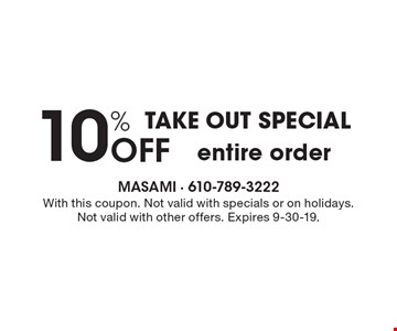 Take Out Special. 10% off entire order. With this coupon. Not valid with specials or on holidays. Not valid with other offers. Expires 9-30-19.