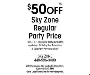 $50 off Sky Zone Regular Party Price. Tues.-Fri. - Book your party during the weekday - Birthday Star Adventure & Epic Party Adventure only. With this coupon. Not valid with other offers. Expires 8/2/19. MM. Go to LocalFlavor.com for more coupons.MM