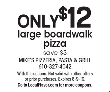 Only $12 large boardwalk pizza save $3. With this coupon. Not valid with other offers or prior purchases. Expires 8-9-19.Go to LocalFlavor.com for more coupons.