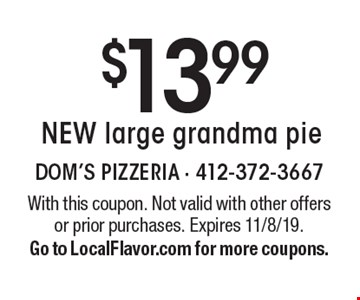 $13.99 NEW large grandma pie. With this coupon. Not valid with other offers or prior purchases. Expires 11/8/19. Go to LocalFlavor.com for more coupons.