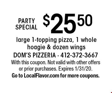 Party Special: $25.50 large 1-topping pizza, 1 whole hoagie & dozen wings. With this coupon. Not valid with other offers or prior purchases. Expires 1/31/20. Go to LocalFlavor.com for more coupons.