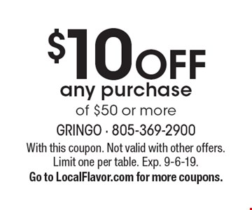 $10 off any purchase of $50 or more. With this coupon. Not valid with other offers. Limit one per table. Exp. 9-6-19. Go to LocalFlavor.com for more coupons.