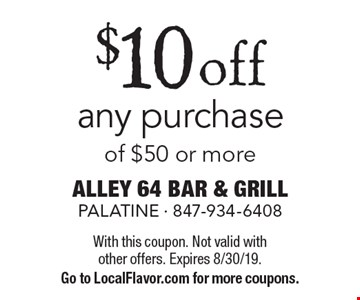 $10 off any purchase of $50 or more. With this coupon. Not valid with other offers. Expires 8/30/19. Go to LocalFlavor.com for more coupons.