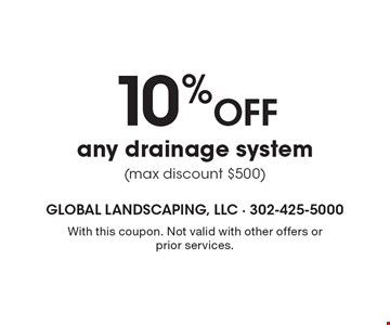 10% Off any drainage system (max discount $500). With this coupon. Not valid with other offers or prior services.