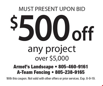 $500 off any project over $5,000. With this coupon. Not valid with other offers or prior services. Exp. 8-9-19. MUST PRESENT UPON BID.