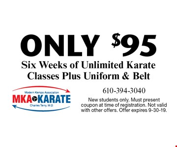 ONLY $95 Six Weeks of Unlimited Karate Classes Plus Uniform & Belt. New students only. Must present coupon at time of registration. Not valid with other offers. Offer expires 9-30-19.