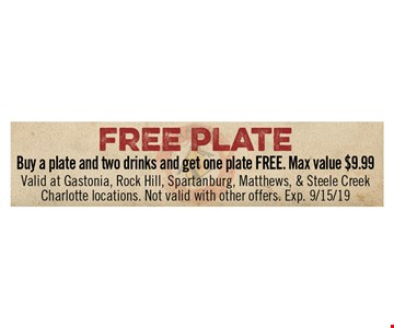 Free Plate Buy a plate and two drinks and get one plate FREE. Max value $9.99. Valid at Gastonia, Rock Hill, Spartanburg, Matthews & Steele Creek Charlotte locations. Not valid with other offers. Exp 9/15/19.