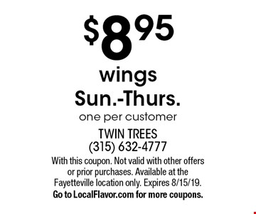 $8.95 wings Sun.-Thurs. one per customer. With this coupon. Not valid with other offers or prior purchases. Available at the Fayetteville location only. Expires 8/15/19. Go to LocalFlavor.com for more coupons.