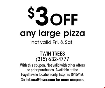 $3 off any large pizza. Not valid Fri. & Sat. With this coupon. Not valid with other offers or prior purchases. Available at the Fayetteville location only. Expires 8/15/19. Go to LocalFlavor.com for more coupons.