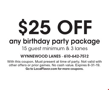 $25 OFF any birthday party package 15 guest minimum & 3 lanes. With this coupon. Must present at time of party. Not valid with other offers or prior games. No cash value. Expires 8-31-19. Go to LocalFlavor.com for more coupons.