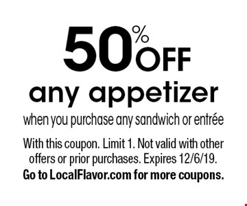 50% off any appetizer when you purchase any sandwich or entree. With this coupon. Limit 1. Not valid with other offers or prior purchases. Expires 12/6/19. Go to LocalFlavor.com for more coupons.