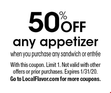 50% off any appetizer when you purchase any sandwich or entree. With this coupon. Limit 1. Not valid with other offers or prior purchases. Expires 1/31/20. Go to LocalFlavor.com for more coupons.