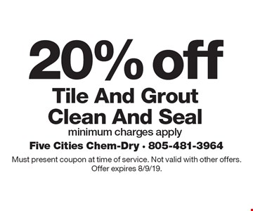 20% off Tile And Grout Clean And Seal. Minimum charges apply. Must present coupon at time of service. Not valid with other offers. Offer expires 8/9/19.