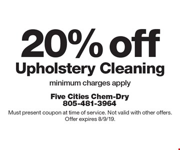 20% off Upholstery Cleaning. Minimum charges apply. Must present coupon at time of service. Not valid with other offers. Offer expires 8/9/19.