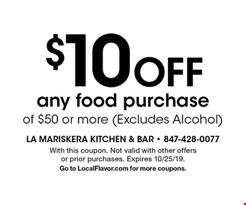 $10 Off any food purchase of $50 or more (Excludes Alcohol). With this coupon. Not valid with other offers or prior purchases. Expires 10/25/19. Go to LocalFlavor.com for more coupons.