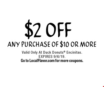 $2 off any purchase of $10 or more. Valid Only At Duck Donuts Encinitas. EXPIRES 9/6/19. Go to LocalFlavor.com for more coupons.