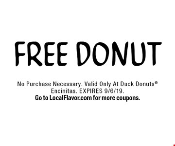 FREE DONUT. No Purchase Necessary. Valid Only At Duck Donuts Encinitas. EXPIRES 9/6/19. Go to LocalFlavor.com for more coupons.