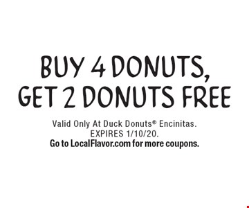 FREE Buy 4 Donuts, Get 2 Donuts Free. Valid Only At Duck Donuts Encinitas. EXPIRES 1/10/20. Go to LocalFlavor.com for more coupons.