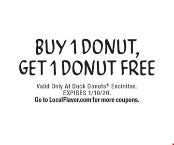 FREE Buy 1 Donut, Get 1 Donut Free. Valid Only At Duck Donuts Encinitas. EXPIRES 1/10/20. Go to LocalFlavor.com for more coupons.