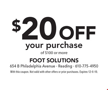 $20 off your purchase of $100 or more. With this coupon. Not valid with other offers or prior purchases. Expires 12-6-19.