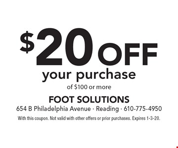 $20 off your purchase of $100 or more. With this coupon. Not valid with other offers or prior purchases. Expires 1-3-20.