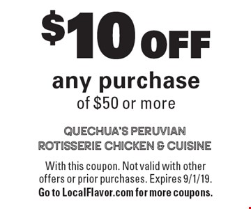 $10 OFF any purchase of $50 or more. With this coupon. Not valid with other offers or prior purchases. Expires 9/1/19. Go to LocalFlavor.com for more coupons.