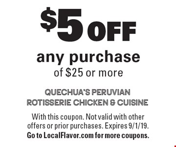 $5 OFF any purchase of $25 or more. With this coupon. Not valid with other offers or prior purchases. Expires 9/1/19. Go to LocalFlavor.com for more coupons.