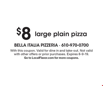 $8 large plain pizza. With this coupon. Valid for dine in and take-out. Not valid with other offers or prior purchases. Expires 8-9-19. Go to LocalFlavor.com for more coupons.