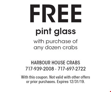 FREE pint glass with purchase of any dozen crabs. With this coupon. Not valid with other offers or prior purchases. Expires 12/31/19.