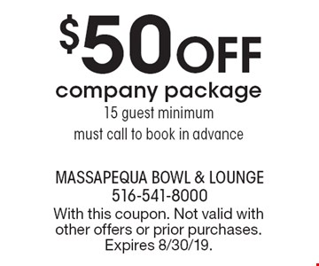 $50 off company package. 15 guest minimum. Must call to book in advance. With this coupon. Not valid with other offers or prior purchases. Expires 8/30/19.