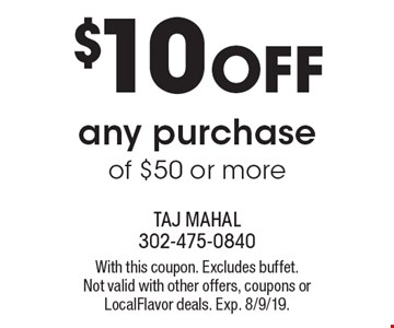 $10 off any purchase of $50 or more. With this coupon. Excludes buffet. Not valid with other offers, coupons or LocalFlavor deals. Exp. 8/9/19.