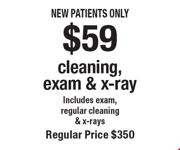 $59 cleaning, exam & x-ray. Includes exam, regular cleaning & x-rays. Regular price $350. New patients only. Offers not to be used in conjunction with any other offers or reduced fee plans. Offer expires 10/31/19.