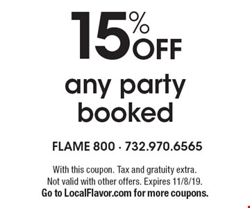 15% off any party booked. With this coupon. Tax and gratuity extra.Not valid with other offers. Expires 11/8/19. Go to LocalFlavor.com for more coupons.