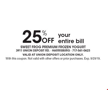 25% Off your entire bill. VALID AT UNION DEPOSIT LOCATION ONLY. With this coupon. Not valid with other offers or prior purchases. Exp. 9/29/19.