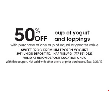 50% Off cup of yogurt and toppings with purchase of one cup of equal or greater value. VALID AT UNION DEPOSIT LOCATION ONLY. With this coupon. Not valid with other offers or prior purchases. Exp. 9/29/19.