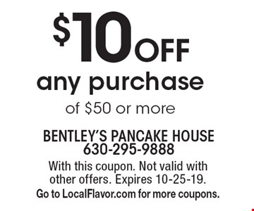 $10 Off any purchase of $50 or more. With this coupon. Not valid with other offers. Expires 10-25-19. Go to LocalFlavor.com for more coupons.
