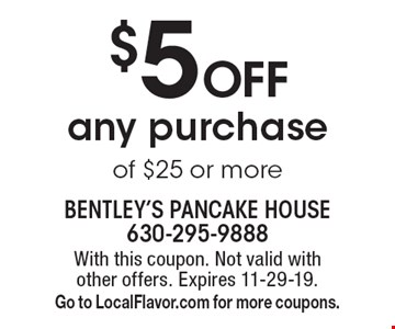 $5 Off any purchase of $25 or more. With this coupon. Not valid with other offers. Expires 11-29-19. Go to LocalFlavor.com for more coupons.