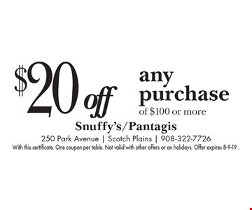 $20 off any purchase of $100 or more. With this certificate. One coupon per table. Not valid with other offers or on holidays. Offer expires 8-9-19 .