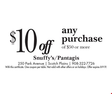 $10 off any purchase of $50 or more. With this certificate. One coupon per table. Not valid with other offers or on holidays. Offer expires 8-9-19.