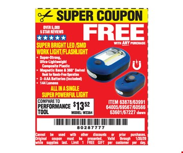 Super bright led /smd Work light/flashlight free with any purchase. Cannot be used with other discounts or prior purchases. Original coupon must be presented. Valid through01/30/20 while supplies last. Limit 1 FREE GIFT per customer per day.